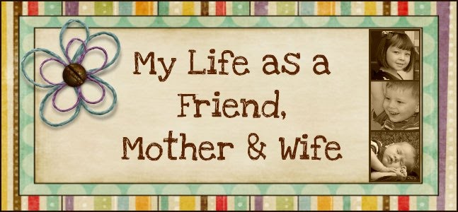 My Life as a Friend, Mother, and Wife