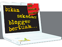 engkau bukan sekedar blogger bertuah