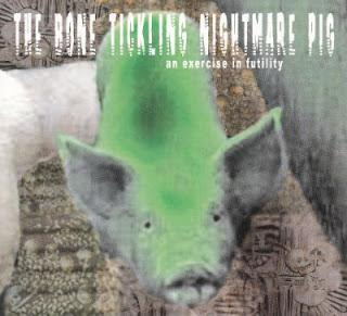 V/A-THE BONE TICKLING NIGHTMARE PIG, CD, 2004, VARIOUS