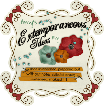 Amy's Extemporaneous Ideas Blog