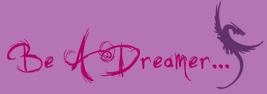 Be A Dreamer.........