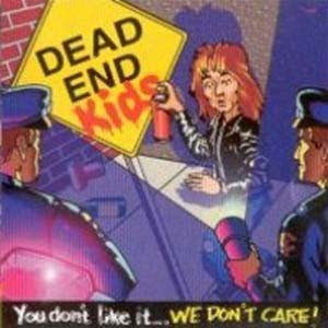 Dead end kids you don t like it we don t care 1991