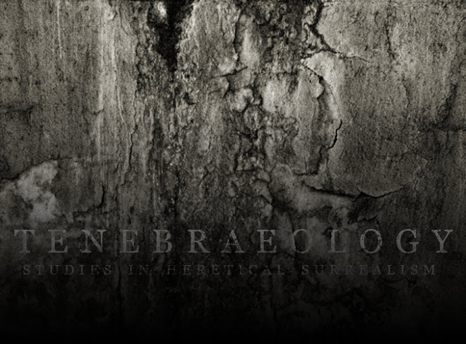Tenebraeology: Heretical Surrealism