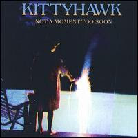 Kittyhawk - Not A Moment To Soon
