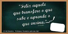 """""""Feliz aquele que transfere o que sabe e aprende o que ensina"""""""