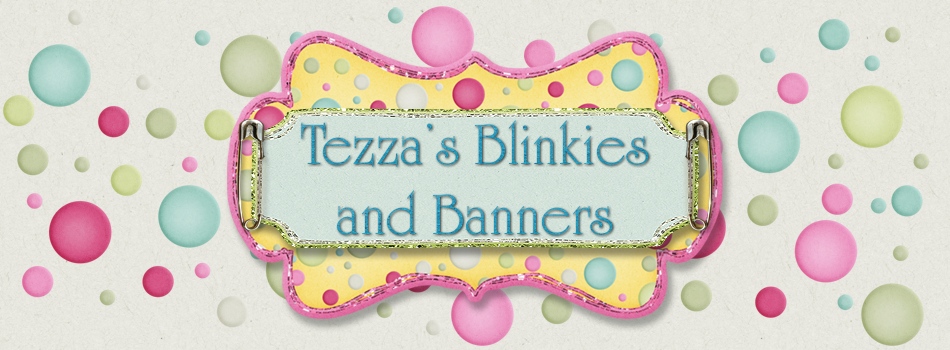 Tezzas Blinkies and Banners