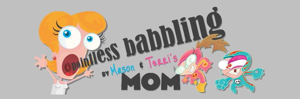 Pointless BABBLING by Mason and Terri's Mom!