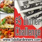 5dollardinners10 $5 Dinner Challenge   2 for 1 Edition