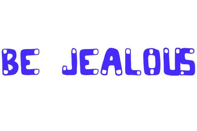 Be jealous