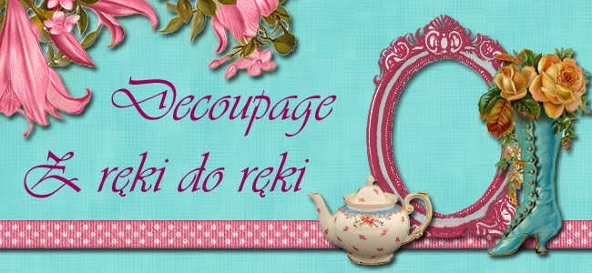 Decoupage - Z reki do ręki