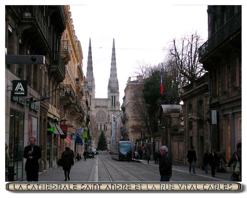 La Cathédrale Saint André et la Rue Vital Carles à Bordeaux