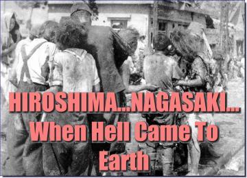 HIROSHIMA... NAGASAKI... When Hell Came To Earth