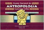 Ofrece Guía para Niños Museo de Antropología del D.F
