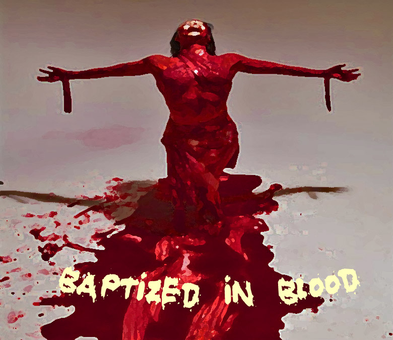·:··:†††=BAPTIZED IN BLOOD=†††:··:·