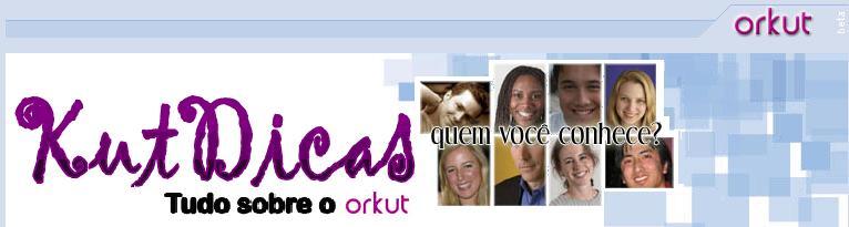 Kut Dicas - Tudo Sobre o Orkut!