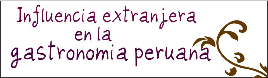 Influencia extranjera en la gastronomía peruana