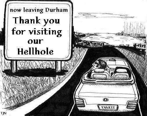 Durham: Thank you for visiting our hellhole