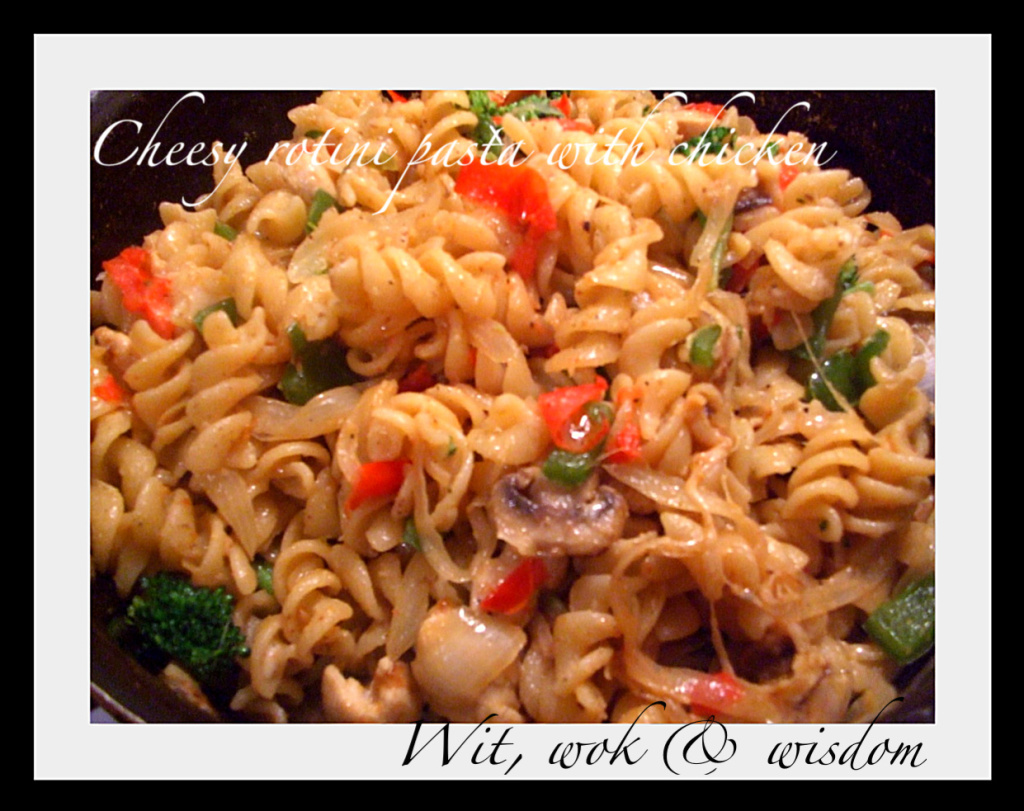 Wit,wok&wisdom: Rotini pasta with chicken and veggies