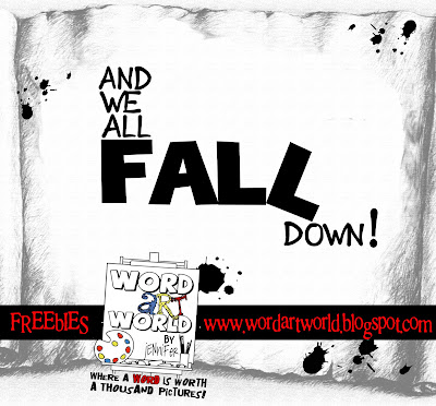 http://wordartworld.blogspot.com/2009/11/and-we-all-fall-down.html