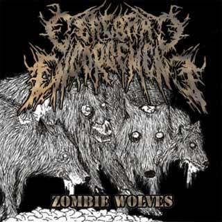 CEREBRAL ENGORMENT - Zombie Wolves (Ep 2010)