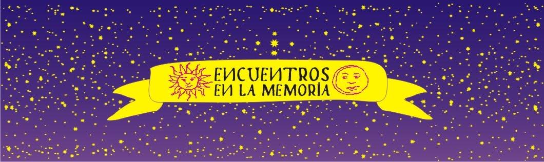ENCUENTROS EN LA MEMORIA