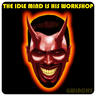 an idle mind is devil s workshop essays An idle brain is the devil's workshop evil thoughts enter out brain easily when we remain idle when a man has nothing to do all sorts of evil ideas come to his mind.