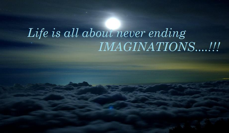 Life is all about never ending Imaginations...........!!!!