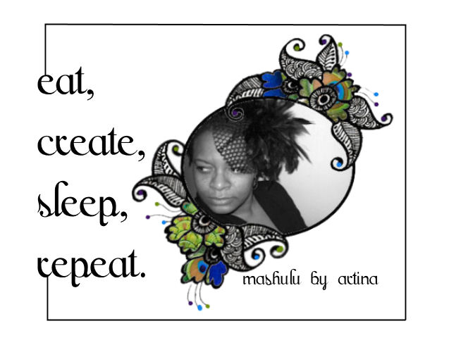 MASHULU by Artina...eat, create, sleep, repeat.