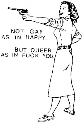Not gay as in happy, but queer as in fuck you
