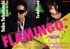 """2010/10/23(土) """"FLAMINGO""""GUEST:DJ Taku(m-flo),TeddyLoid @FORCE"""