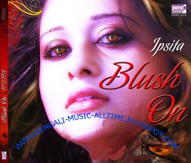 Ami Ki Tomay Songs Download: MUSIC ALL AROUND US: IPSHITA MUKHARJEE-BLUSH ON
