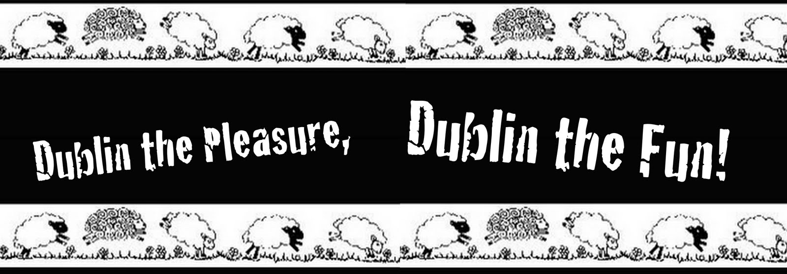 Dublin the Pleasure, Dublin the Fun!