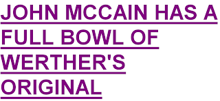John McCain has a full bowl of Werthers Original