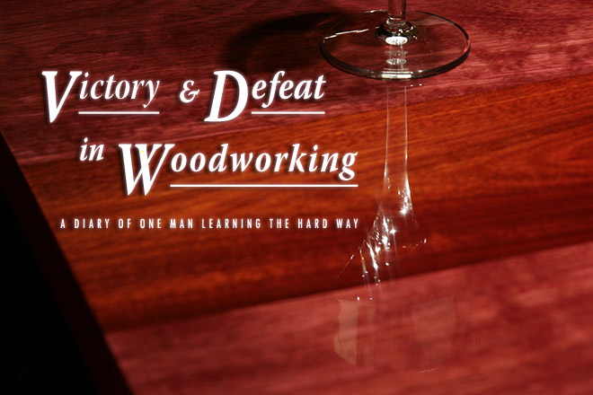 Victory and Defeat in Woodworking