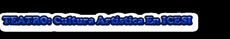 Cultura Artística en ICESI: TEATRO