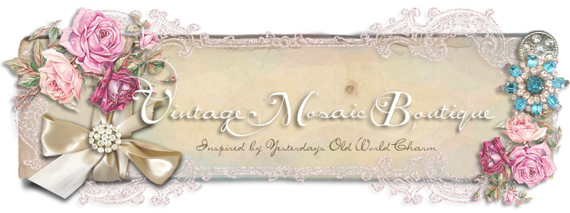 Vintage Mosaic Boutique ~ Inspired by Yesterdays Old World Charm