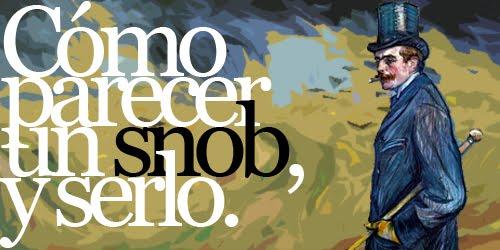 Cómo parecer un Snob... ¡y serlo!