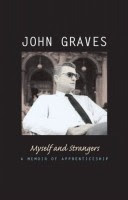 Myself and Strangers, A Memoir of Apprenticeship by John Graves front cover