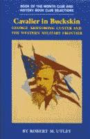 Cavalier in Buckskin, George Armstrong Custer and the Western Military Frontier by Robert M. Utley front cover