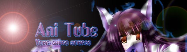 Ani-Tube ~ Your Anime Source