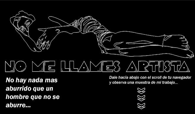 NO ME LLAMES ARTISTA