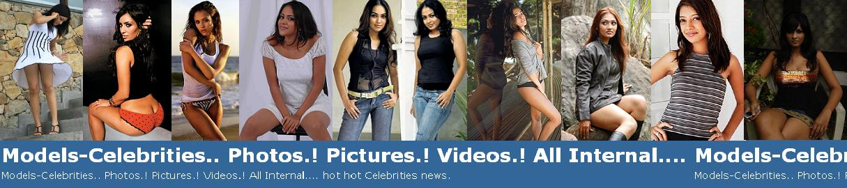 Models-Celebrities.. Photos.! Pictures.! Videos.! All Internal....