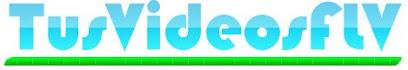TUS VIDEOS FLV - Anime, Peliculas en FLV