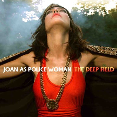 joan_as_police_woman_-_the_deep_field Joan As Police Woman – The Deep Field [7.8]