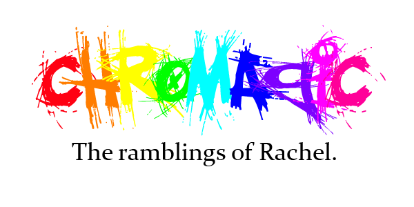 Chromagic - The Ramblings of Rachel.