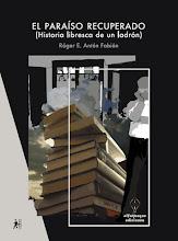 EL PARAÍSO RECUPERADO (HISTORIA LIBRESCA DE UN LADRÓN)