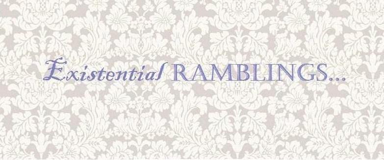 Existential Ramblings