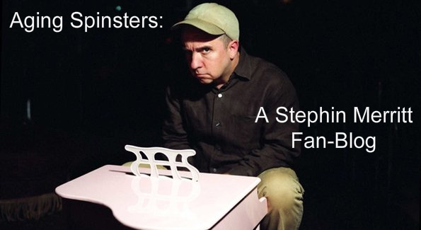 Aging Spinsters: A Stephin Merritt Fan-Blog