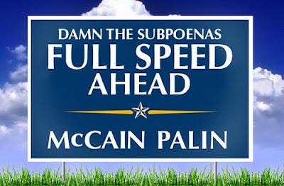Damn the subpoenas, full speed ahead - McCain/Palin yard sign.