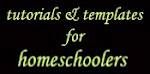 tutorials & templates for homeschoolers